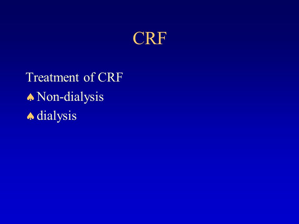 CRF Non-dialysis Diet therapy Treatment of reversible factors Treatment of the underlying disease Treatment of complcations of uremia Chinese medical herbs