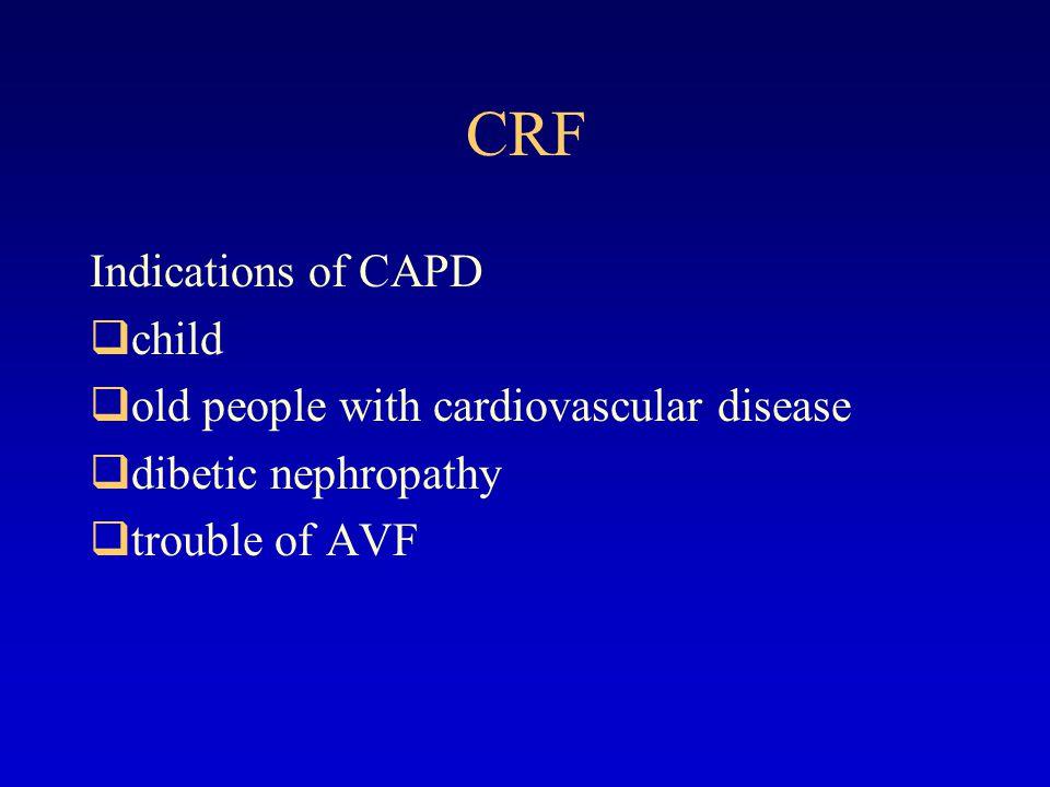 Choice of HD or CAPD poorbetter Ecnomic situation poorgood Vascular condition BleedingNo bleedingBlood yesno Cardiovascular disease eldlyyoungAge PDHD 治疗