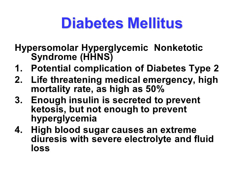 Diabetes Mellitus Hypersomolar Hyperglycemic Nonketotic Syndrome (HHNS) 1.Potential complication of Diabetes Type 2 2.Life threatening medical emergen