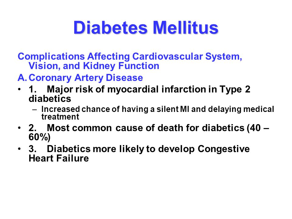 Diabetes Mellitus Complications Affecting Cardiovascular System, Vision, and Kidney Function A.Coronary Artery Disease 1.Major risk of myocardial infa