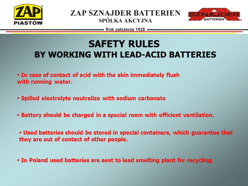 SAFETY RULES BY WORKING WITH LEAD-ACID BATTERIES   In case of contact of acid with the skin immediately flush with running water.