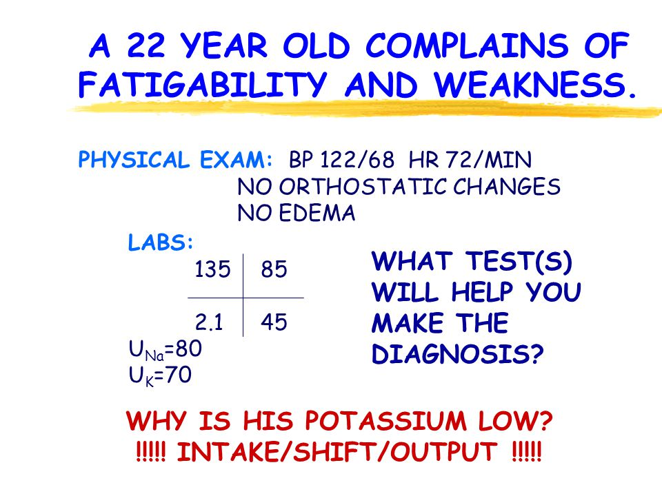 A 22 YEAR OLD COMPLAINS OF FATIGABILITY AND WEAKNESS.