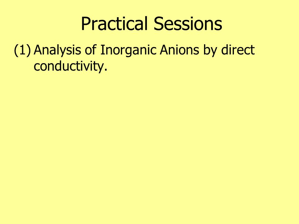 Practical Sessions (1)Analysis of Inorganic Anions by direct conductivity.