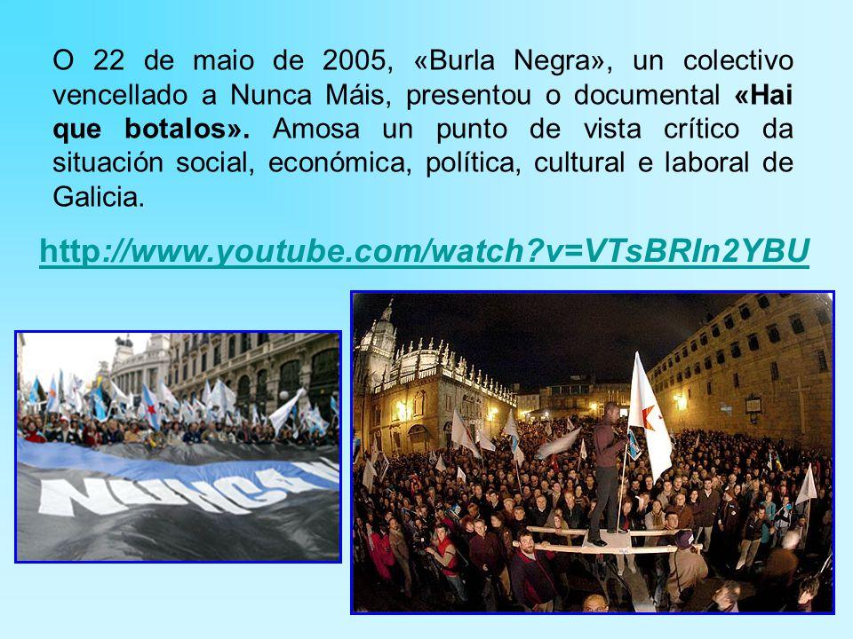 O 22 de maio de 2005, «Burla Negra», un colectivo vencellado a Nunca Máis, presentou o documental «Hai que botalos».