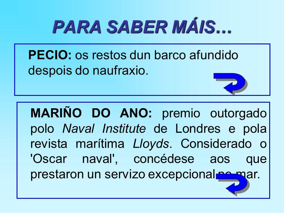 PARA SABER MÁIS… PECIO: os restos dun barco afundido despois do naufraxio.