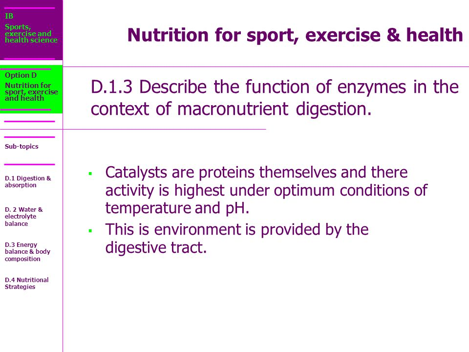 IB Sports, exercise and health science Sub-topics D.1.3 Describe the function of enzymes in the context of macronutrient digestion.