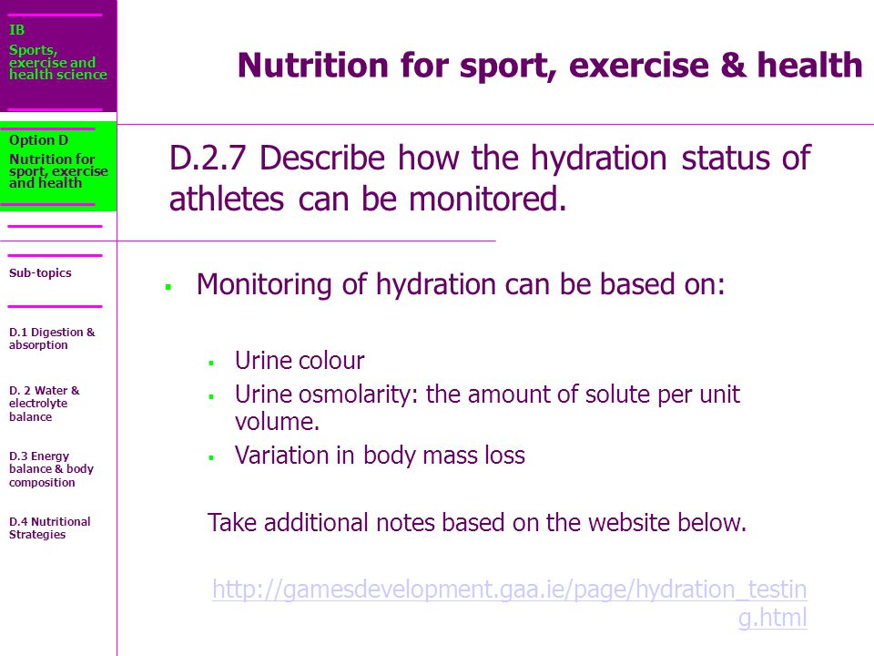 IB Sports, exercise and health science Sub-topics D.2.7 Describe how the hydration status of athletes can be monitored.