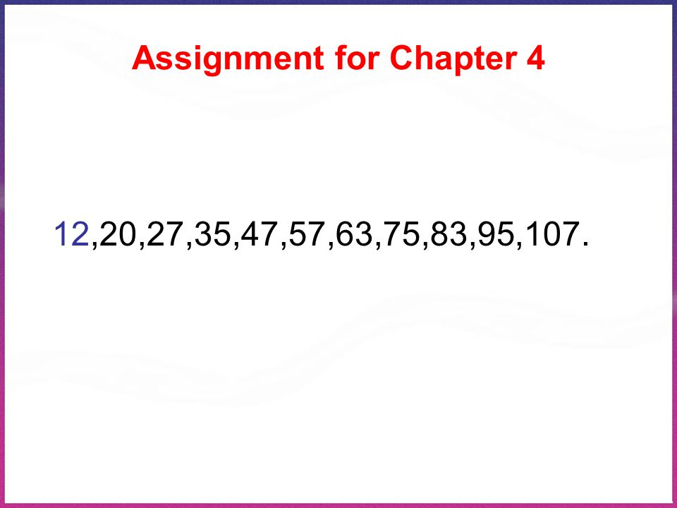 Assignment for Chapter 4 12,20,27,35,47,57,63,75,83,95,107.