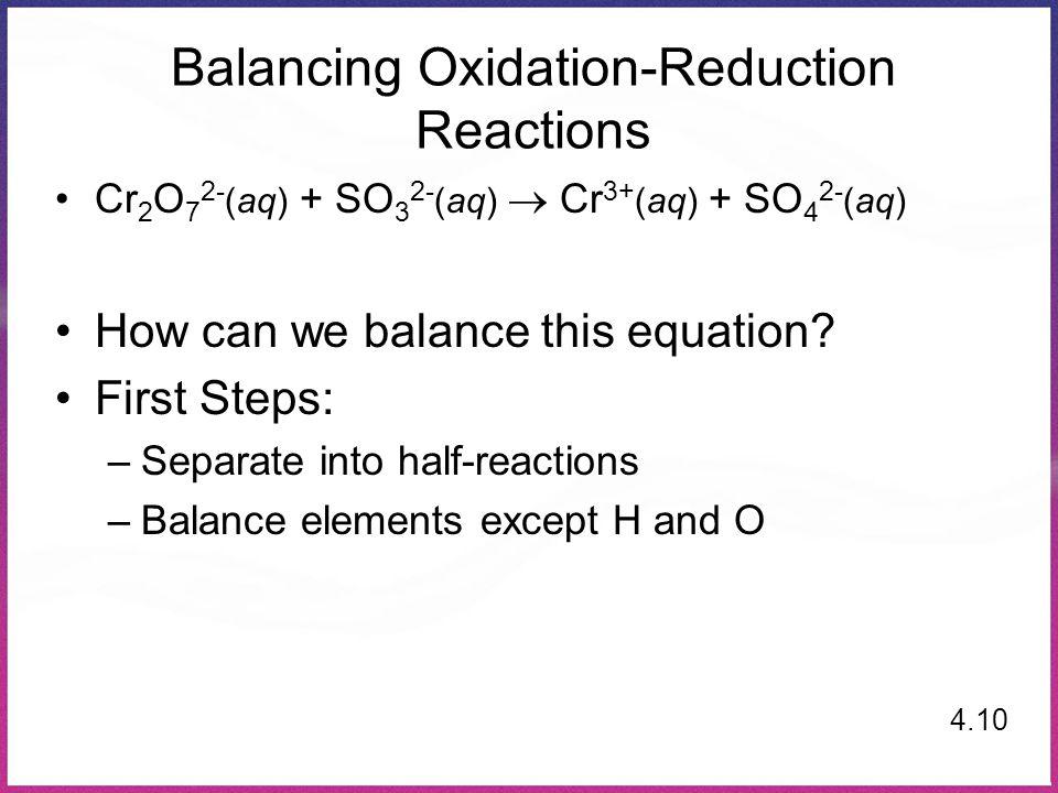 Balancing Oxidation-Reduction Reactions Cr 2 O 7 2- (aq) + SO 3 2- (aq)  Cr 3+ (aq) + SO 4 2- (aq) How can we balance this equation? First Steps: –Se
