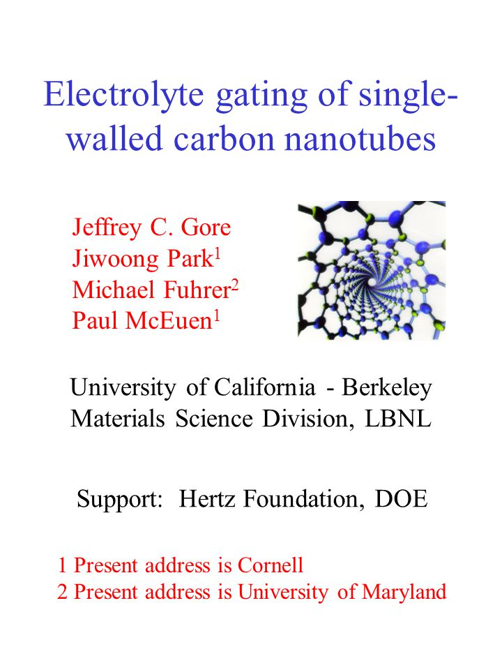 Electrolyte gating of single- walled carbon nanotubes University of California - Berkeley Materials Science Division, LBNL Jeffrey C.