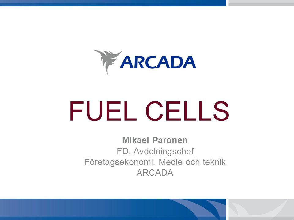 FUEL CELLS Mikael Paronen FD, Avdelningschef Företagsekonomi. Medie och teknik ARCADA