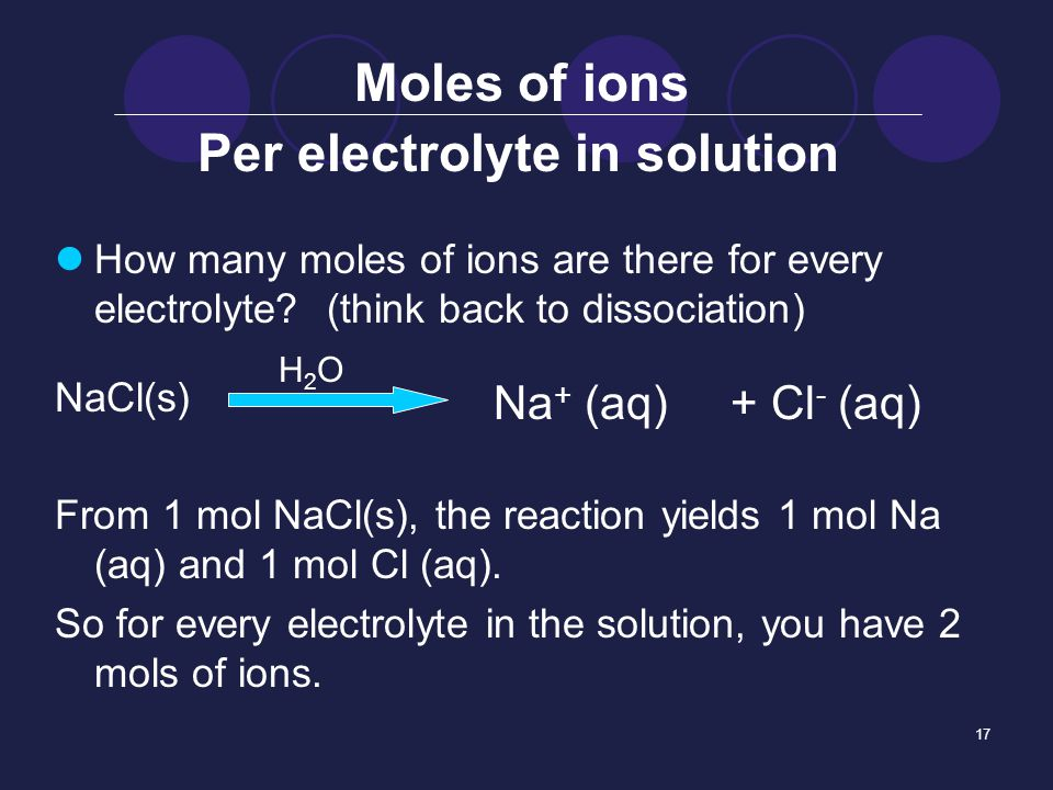 17 How many moles of ions are there for every electrolyte.