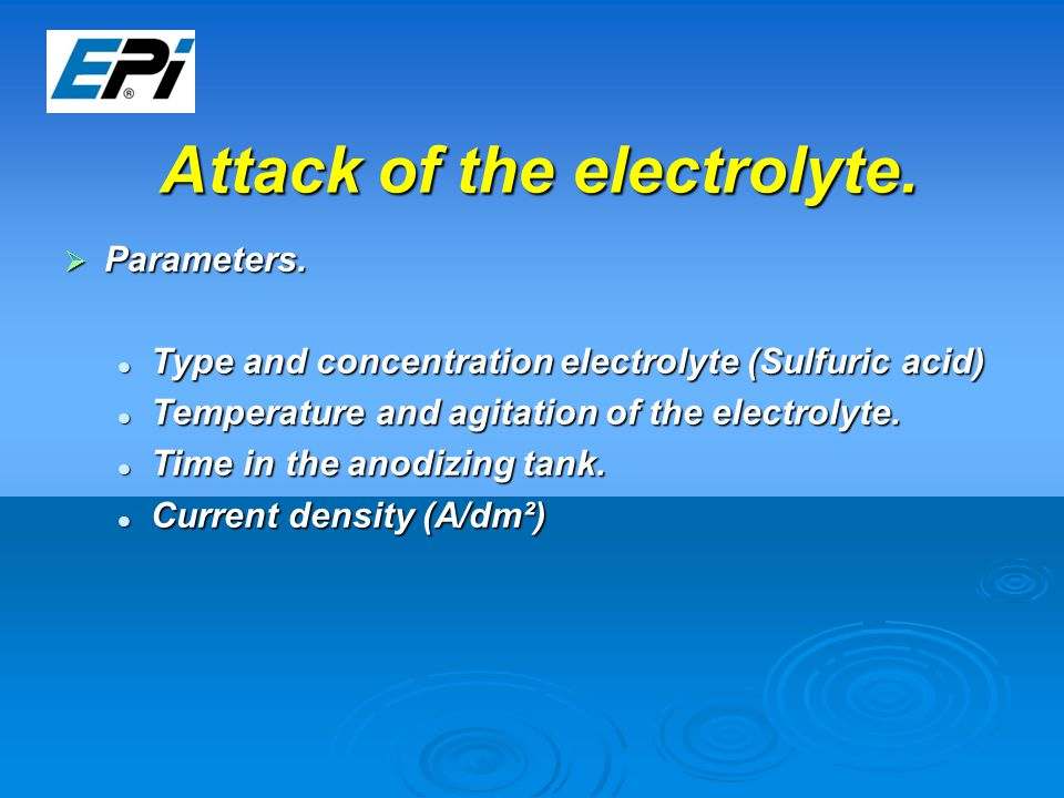 Attack of the electrolyte.  Parameters.
