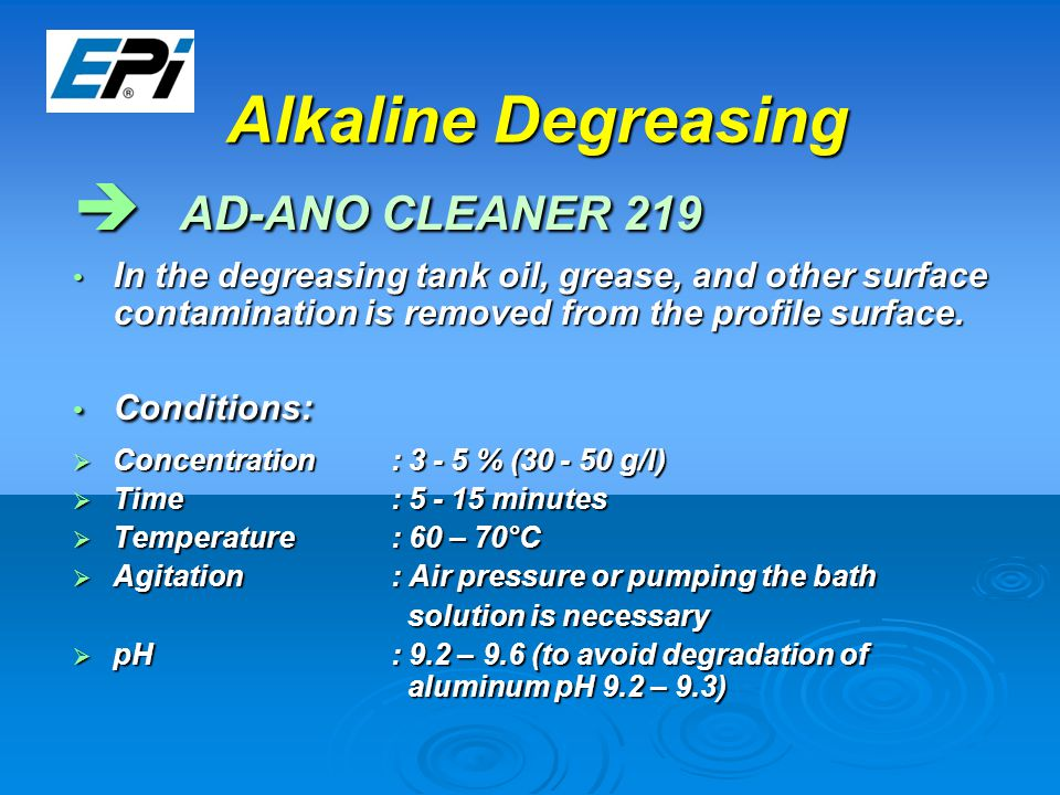 Alkaline Degreasing  AD-ANO CLEANER 219 In the degreasing tank oil, grease, and other surface contamination is removed from the profile surface.