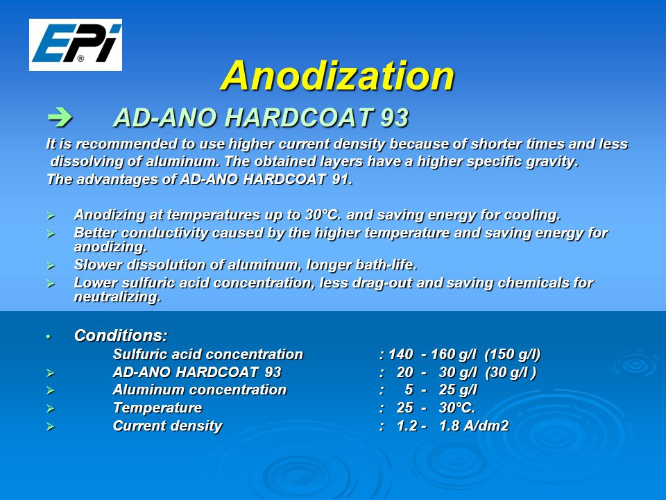 Anodization  AD-ANO HARDCOAT 93 It is recommended to use higher current density because of shorter times and less dissolving of aluminum.