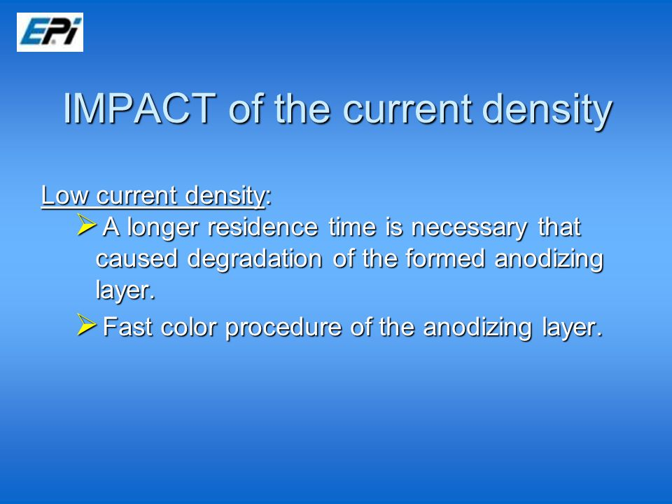 IMPACT of the current density Low current density:  A longer residence time is necessary that caused degradation of the formed anodizing layer.