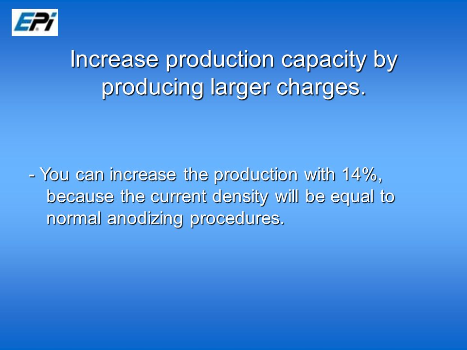 Increase production capacity by producing larger charges.
