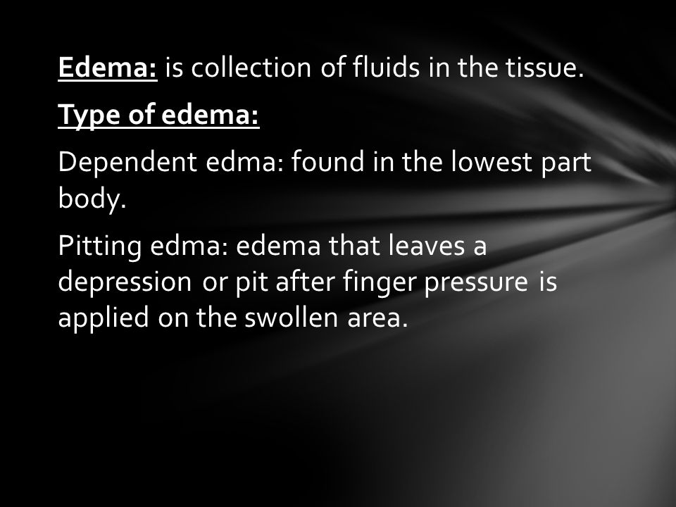 Edema: is collection of fluids in the tissue.