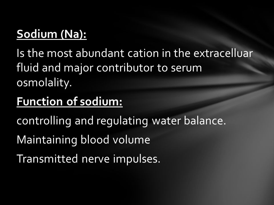 Sodium (Na): Is the most abundant cation in the extracelluar fluid and major contributor to serum osmolality.