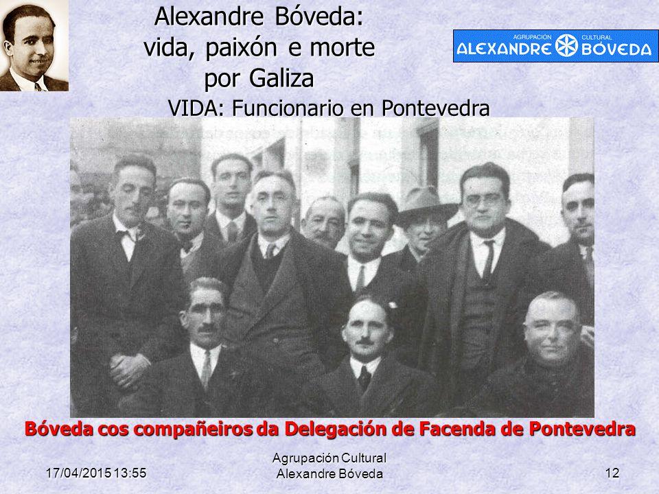 Alexandre Bóveda: vida, paixón e morte por Galiza 17/04/2015 13:58 Agrupación Cultural Alexandre Bóveda12 VIDA: Funcionario en Pontevedra Bóveda cos c