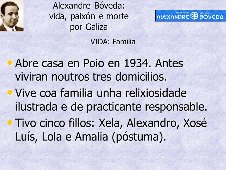 Alexandre Bóveda: vida, paixón e morte por Galiza Abre casa en Poio en 1934. Antes viviran noutros tres domicilios. Abre casa en Poio en 1934. Antes v