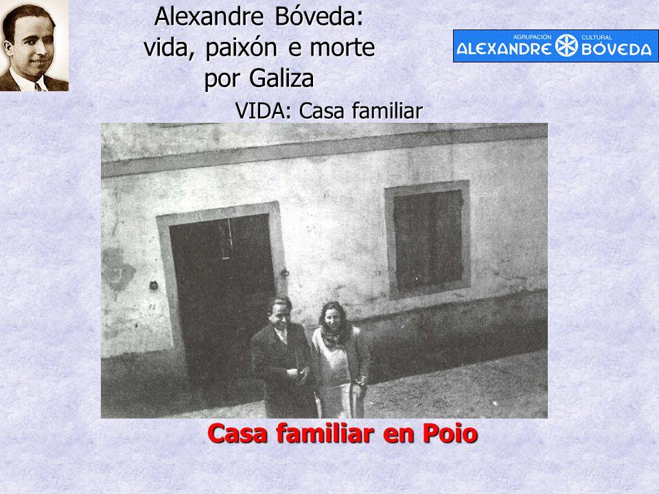 Alexandre Bóveda: vida, paixón e morte por Galiza VIDA: Casa familiar Casa familiar en Poio