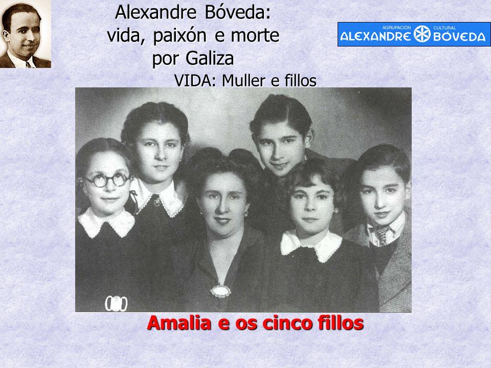 Alexandre Bóveda: vida, paixón e morte por Galiza VIDA: Muller e fillos Amalia e os cinco fillos