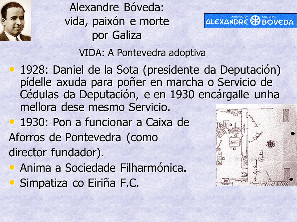 Alexandre Bóveda: vida, paixón e morte por Galiza 1928: Daniel de la Sota (presidente da Deputación) pídelle axuda para poñer en marcha o Servicio de Cédulas da Deputación, e en 1930 encárgalle unha mellora dese mesmo Servicio.