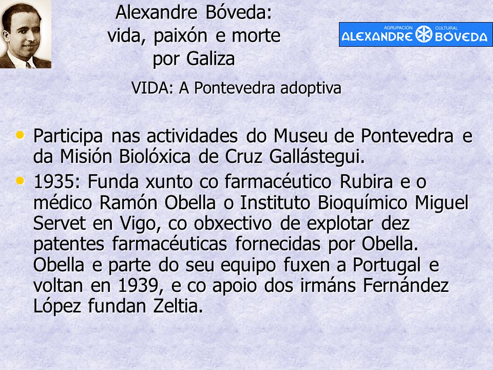 Alexandre Bóveda: vida, paixón e morte por Galiza Participa nas actividades do Museu de Pontevedra e da Misión Biolóxica de Cruz Gallástegui. Particip