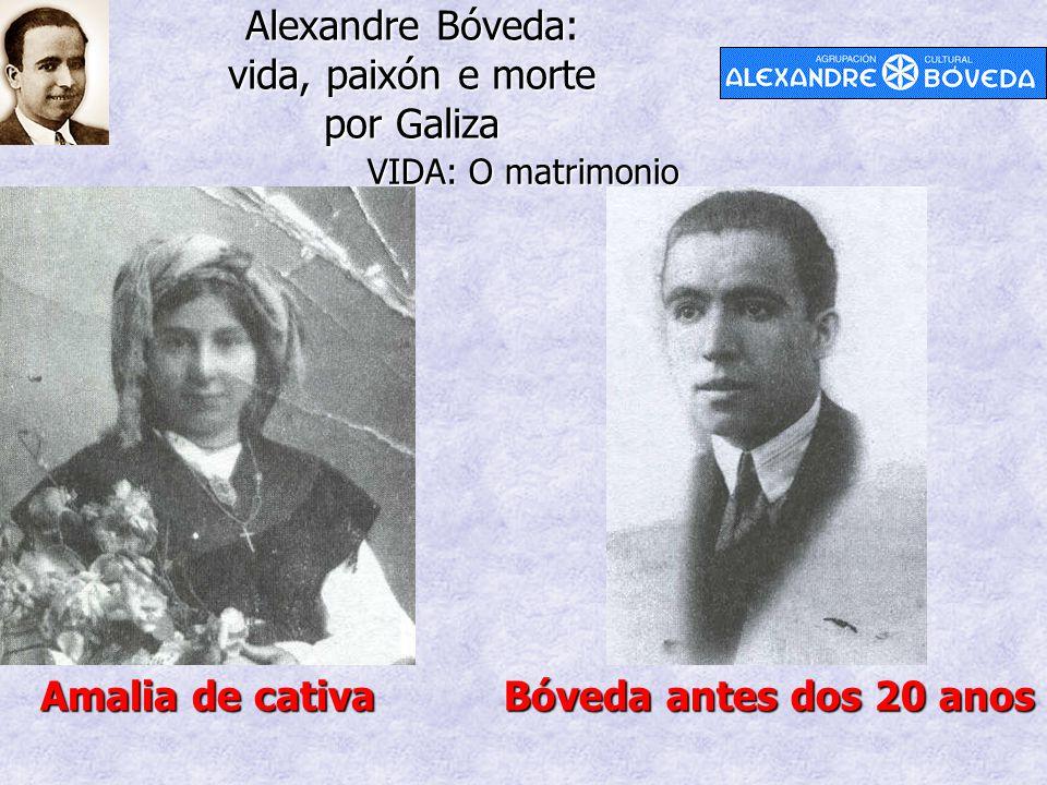 Alexandre Bóveda: vida, paixón e morte por Galiza VIDA: O matrimonio Bóveda antes dos 20 anos Amalia de cativa