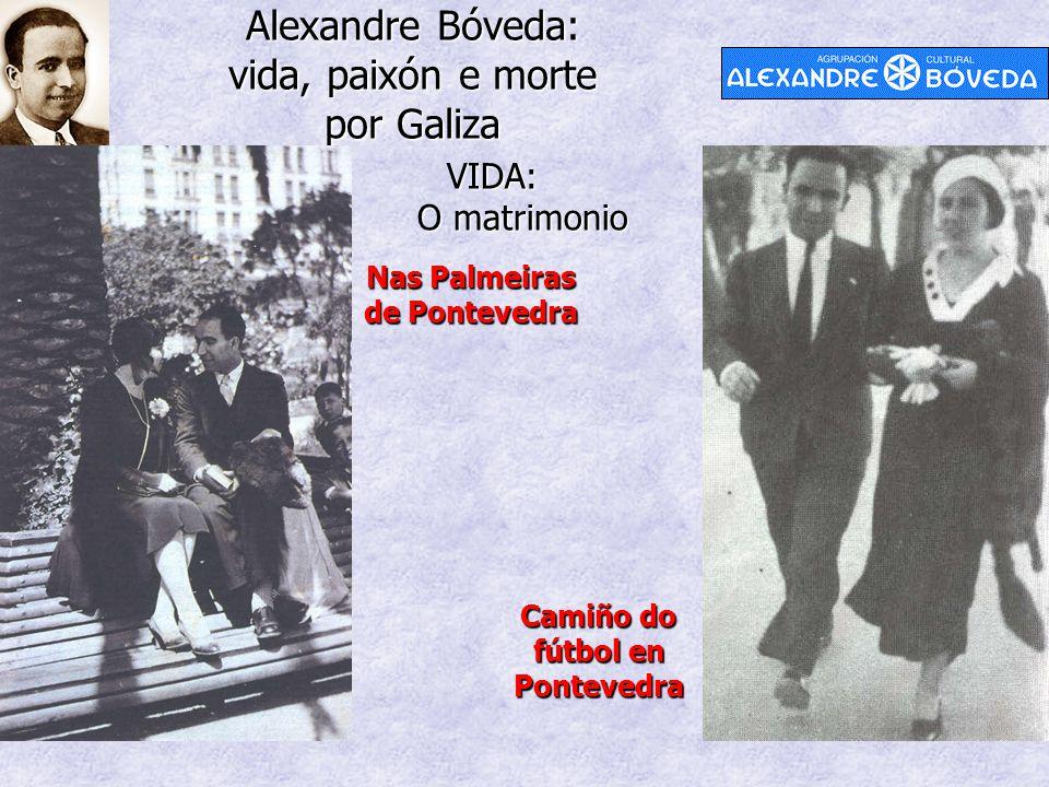 Alexandre Bóveda: vida, paixón e morte por Galiza VIDA: O matrimonio Nas Palmeiras de Pontevedra Camiño do fútbol en Pontevedra
