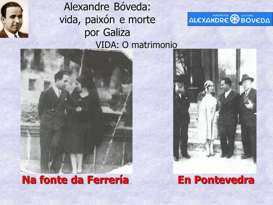 Alexandre Bóveda: vida, paixón e morte por Galiza VIDA: O matrimonio Na fonte da Ferrería En Pontevedra