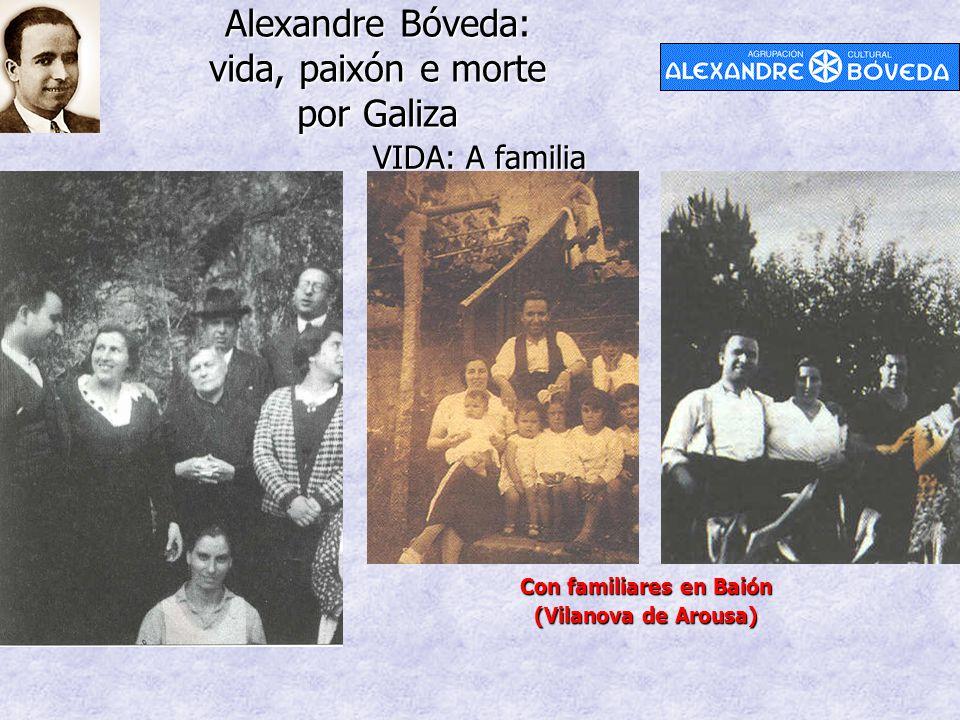 Alexandre Bóveda: vida, paixón e morte por Galiza VIDA: A familia Con familiares en Baión (Vilanova de Arousa)