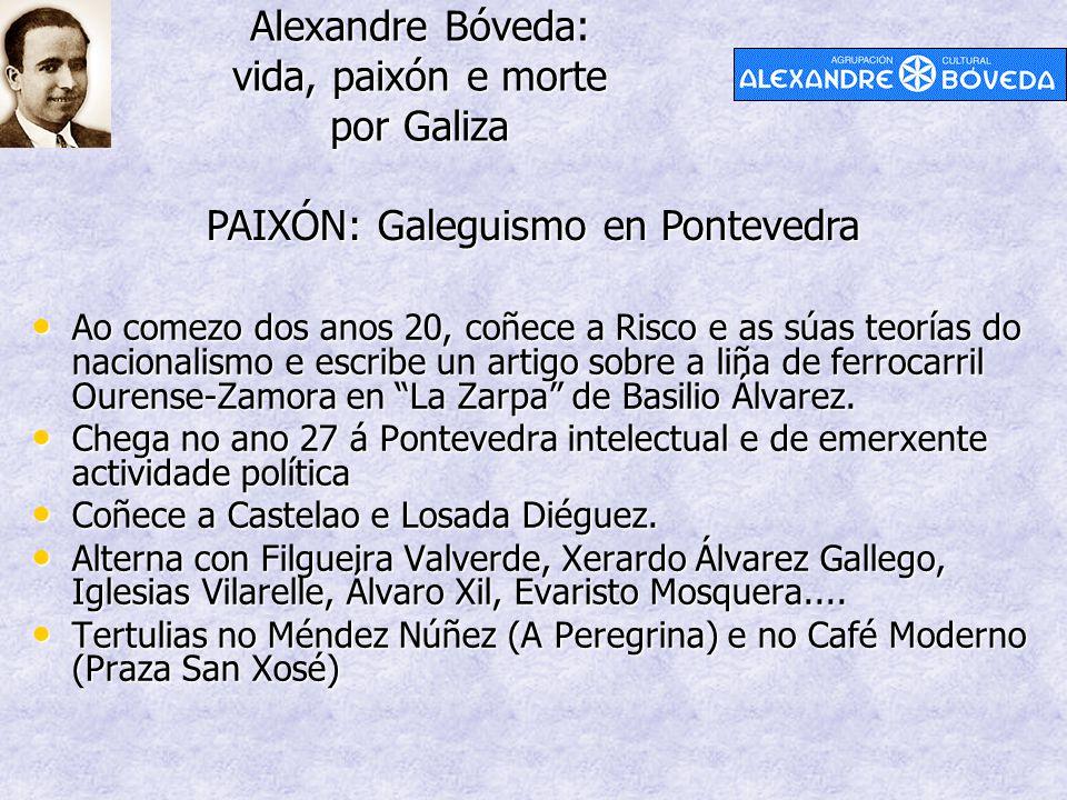 Alexandre Bóveda: vida, paixón e morte por Galiza PAIXÓN: Galeguismo en Pontevedra Ao comezo dos anos 20, coñece a Risco e as súas teorías do nacionalismo e escribe un artigo sobre a liña de ferrocarril Ourense-Zamora en La Zarpa de Basilio Álvarez.