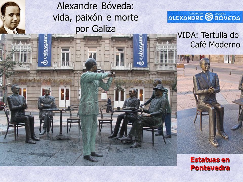 Alexandre Bóveda: vida, paixón e morte por Galiza VIDA: Tertulia do Café Moderno Estatuas en Pontevedra