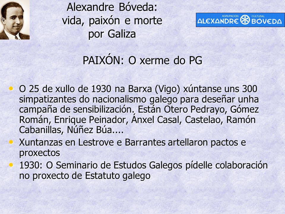 Alexandre Bóveda: vida, paixón e morte por Galiza PAIXÓN: O xerme do PG O 25 de xullo de 1930 na Barxa (Vigo) xúntanse uns 300 simpatizantes do nacionalismo galego para deseñar unha campaña de sensibilización.