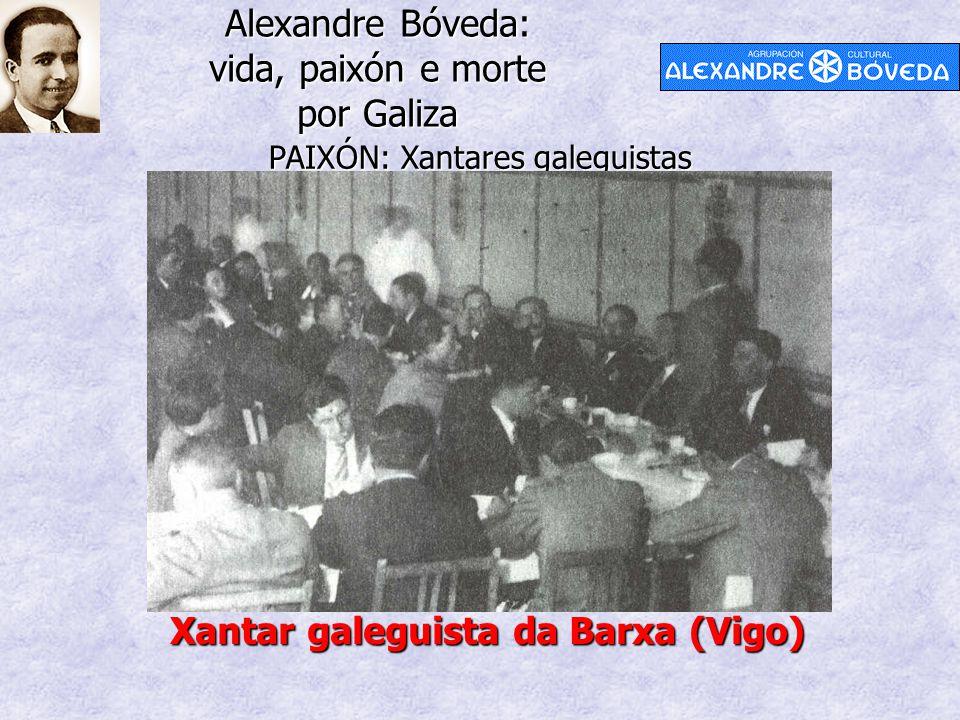 Alexandre Bóveda: vida, paixón e morte por Galiza PAIXÓN: Xantares galeguistas Xantar galeguista da Barxa (Vigo)