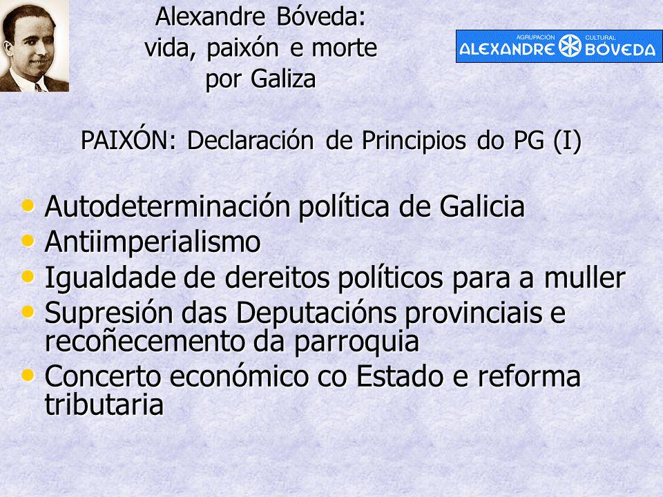 Alexandre Bóveda: vida, paixón e morte por Galiza PAIXÓN: Declaración de Principios do PG (I) Autodeterminación política de Galicia Autodeterminación