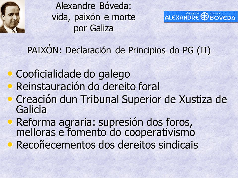 Alexandre Bóveda: vida, paixón e morte por Galiza PAIXÓN: Declaración de Principios do PG (II) Cooficialidade do galego Cooficialidade do galego Reins
