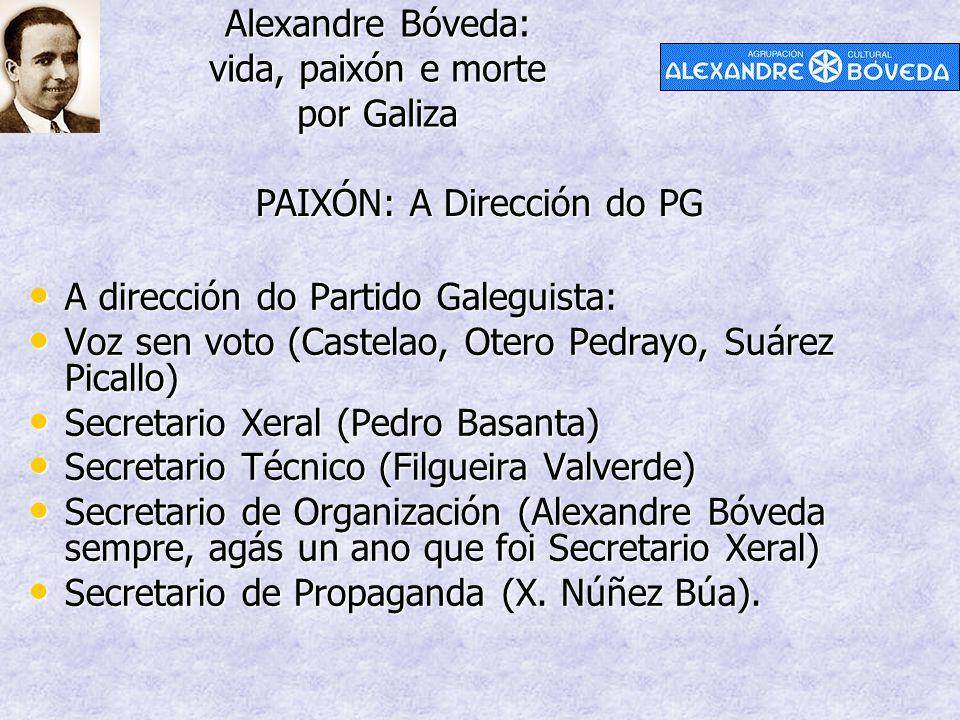 Alexandre Bóveda: vida, paixón e morte por Galiza PAIXÓN: A Dirección do PG A dirección do Partido Galeguista: A dirección do Partido Galeguista: Voz