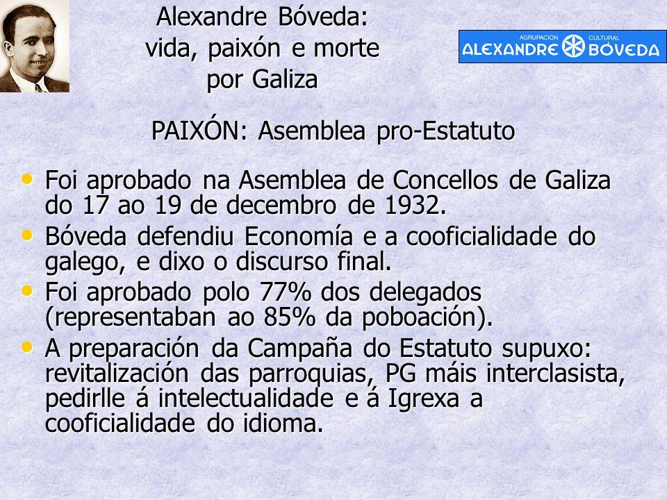 Alexandre Bóveda: vida, paixón e morte por Galiza PAIXÓN: Asemblea pro-Estatuto Foi aprobado na Asemblea de Concellos de Galiza do 17 ao 19 de decembro de 1932.