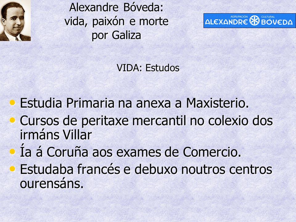 Alexandre Bóveda: vida, paixón e morte por Galiza Estudia Primaria na anexa a Maxisterio. Estudia Primaria na anexa a Maxisterio. Cursos de peritaxe m