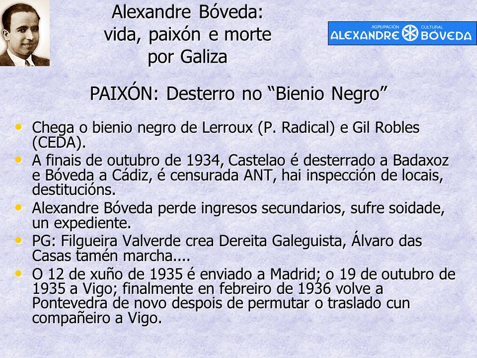 "Alexandre Bóveda: vida, paixón e morte por Galiza PAIXÓN: Desterro no ""Bienio Negro"" Chega o bienio negro de Lerroux (P. Radical) e Gil Robles (CEDA)."
