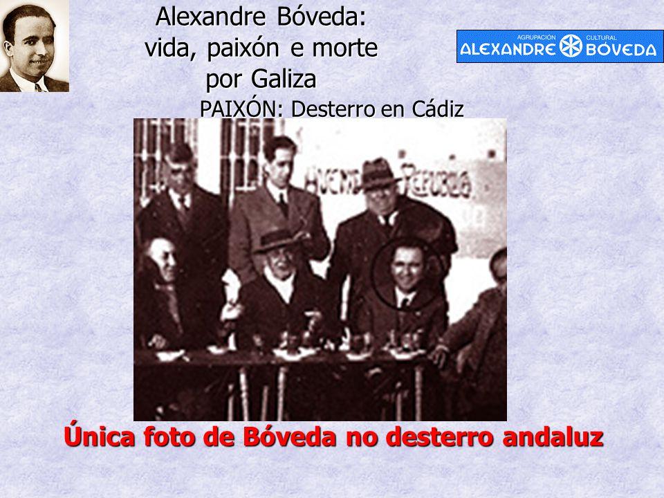 Alexandre Bóveda: vida, paixón e morte por Galiza PAIXÓN: Desterro en Cádiz Única foto de Bóveda no desterro andaluz