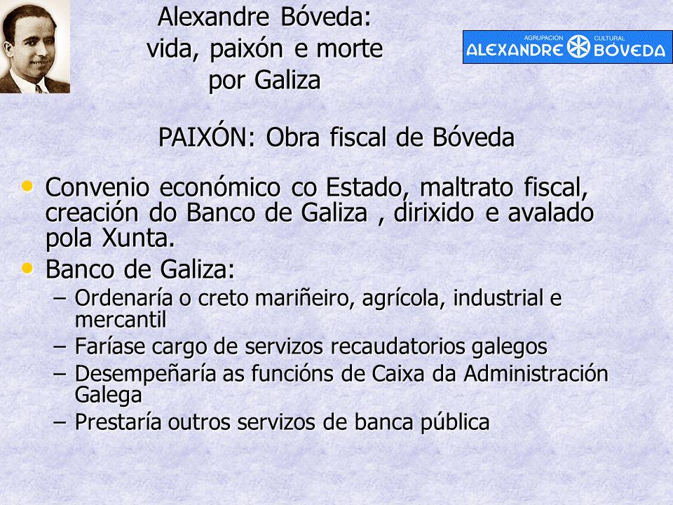 Alexandre Bóveda: vida, paixón e morte por Galiza PAIXÓN: Obra fiscal de Bóveda Convenio económico co Estado, maltrato fiscal, creación do Banco de Galiza, dirixido e avalado pola Xunta.