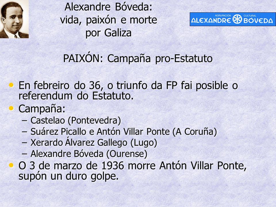 Alexandre Bóveda: vida, paixón e morte por Galiza PAIXÓN: Campaña pro-Estatuto En febreiro do 36, o triunfo da FP fai posible o referendum do Estatuto.