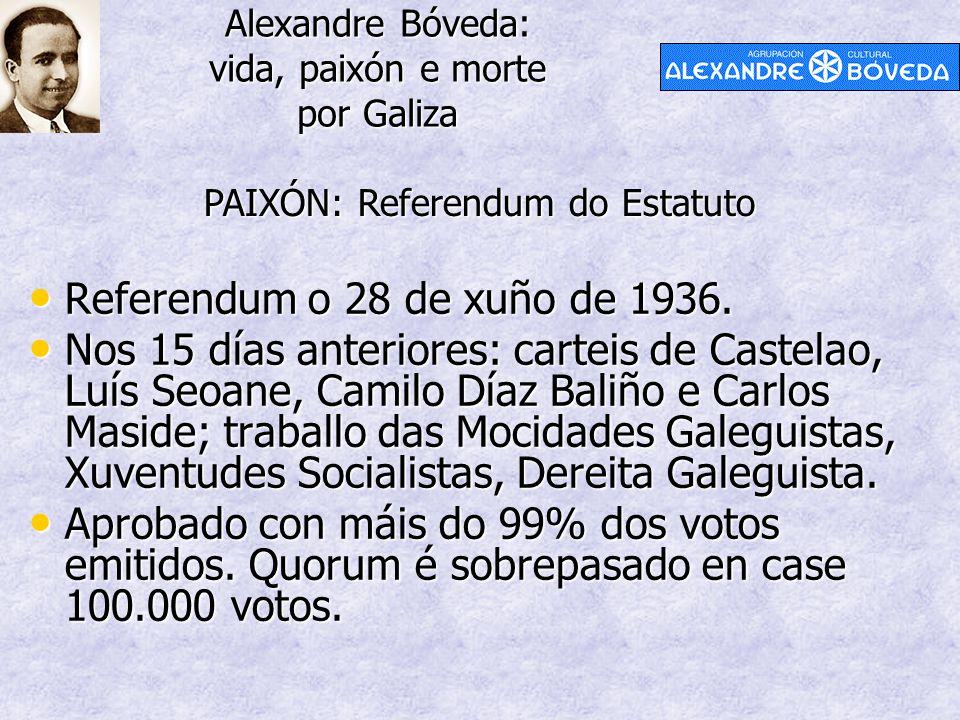 Alexandre Bóveda: vida, paixón e morte por Galiza PAIXÓN: Referendum do Estatuto Referendum o 28 de xuño de 1936. Referendum o 28 de xuño de 1936. Nos