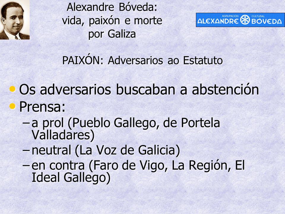 Alexandre Bóveda: vida, paixón e morte por Galiza PAIXÓN: Adversarios ao Estatuto Os adversarios buscaban a abstención Os adversarios buscaban a abste