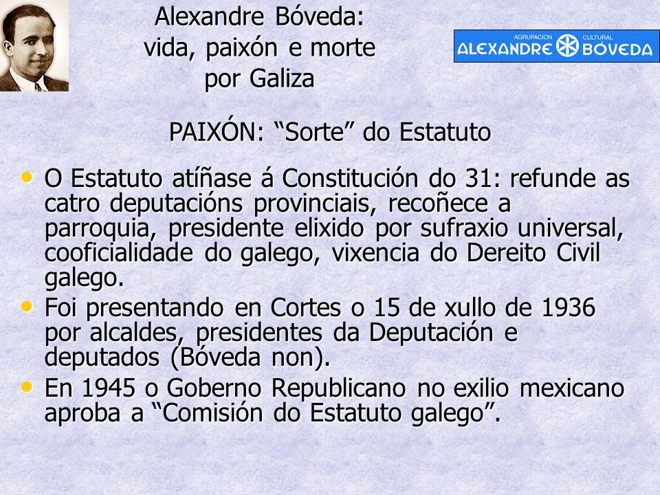 """Alexandre Bóveda: vida, paixón e morte por Galiza PAIXÓN: """"Sorte"""" do Estatuto O Estatuto atíñase á Constitución do 31: refunde as catro deputacións pr"""
