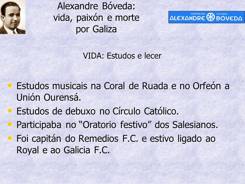 Alexandre Bóveda: vida, paixón e morte por Galiza Estudos musicais na Coral de Ruada e no Orfeón a Unión Ourensá. Estudos musicais na Coral de Ruada e